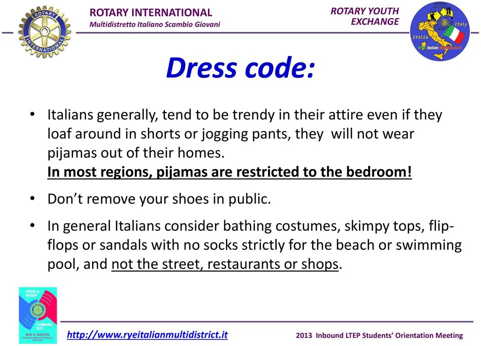 In most regions, pijamas are restricted to the bedroom! Don t remove your shoes in public.