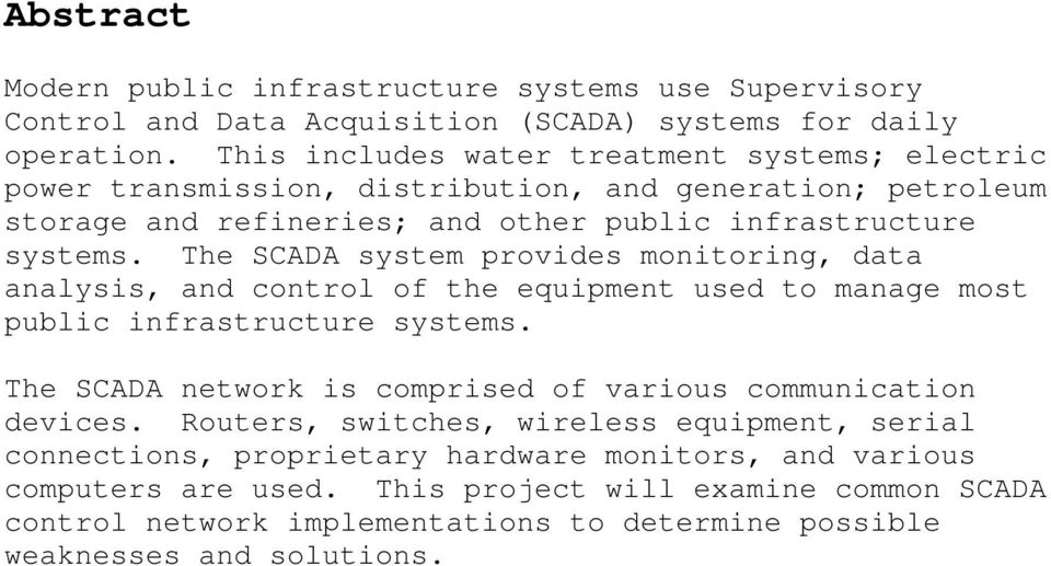 The SCADA system provides monitoring, data analysis, and control of the equipment used to manage most public infrastructure systems.