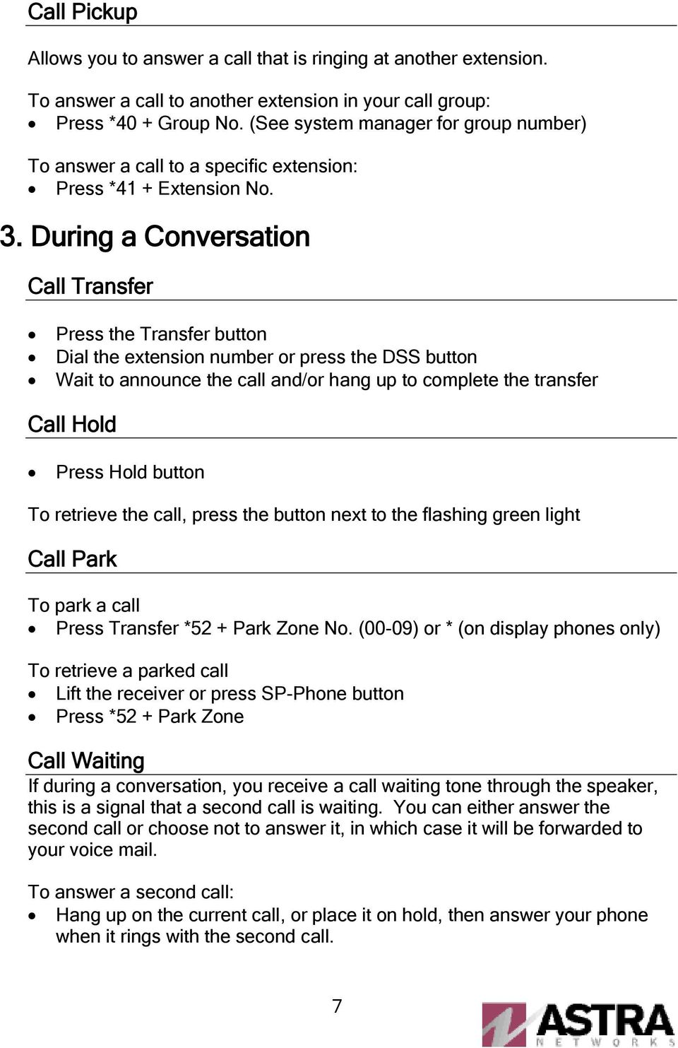 During a Conversation Call Transfer Press the Transfer button Dial the extension number or press the DSS button Wait to announce the call and/or hang up to complete the transfer Call Hold Press Hold