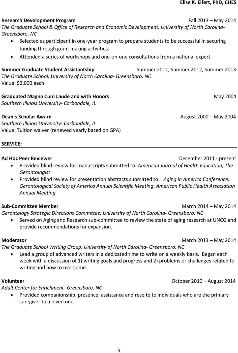 Summer Graduate Student Assistantship Summer 2011, Summer 2012, Summer 2013 The Graduate School, Value: $2,000 each Graduated Magna Cum Laude and with Honors May 2004 Southern Illinois University-