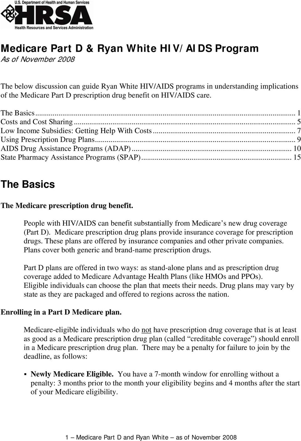 .. 10 State Pharmacy Assistance Programs (SPAP)... 15 The Basics The Medicare prescription drug benefit. People with HIV/AIDS can benefit substantially from Medicare s new drug coverage (Part D).