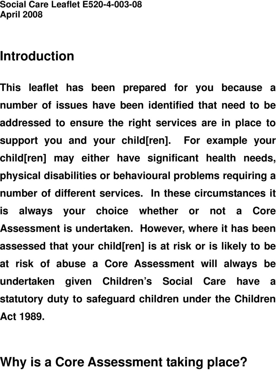 For example your child[ren] may either have significant health needs, physical disabilities or behavioural problems requiring a number of different services.