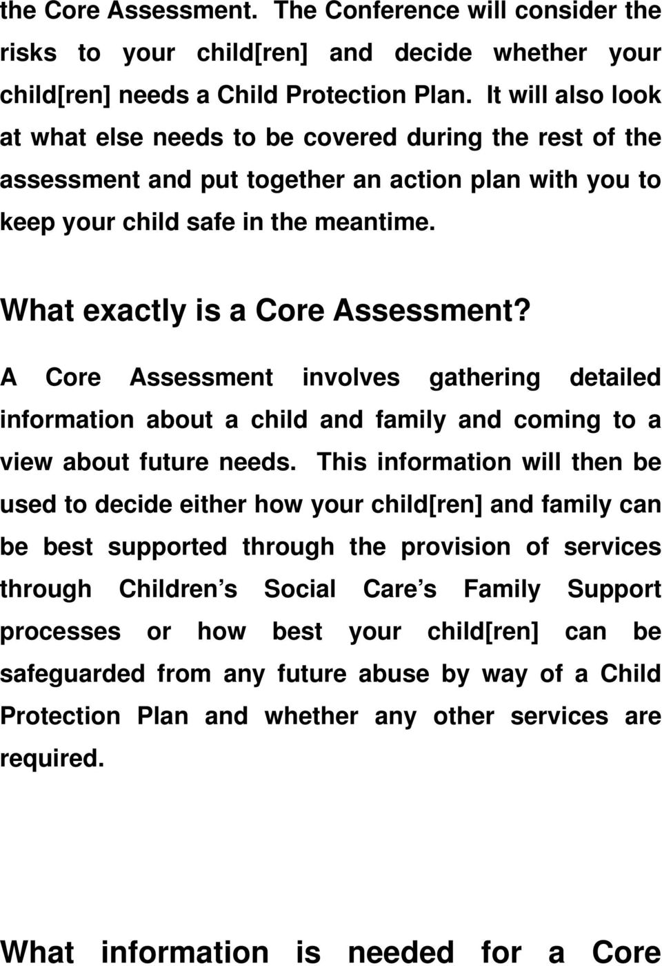 What exactly is a Core Assessment? A Core Assessment involves gathering detailed information about a child and family and coming to a view about future needs.