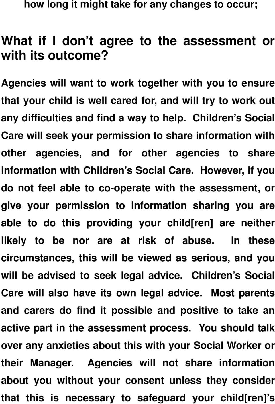 Children s Social Care will seek your permission to share information with other agencies, and for other agencies to share information with Children s Social Care.