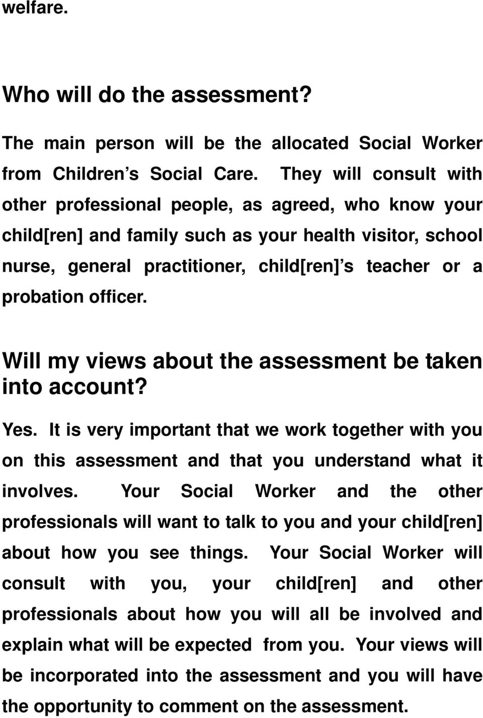 officer. Will my views about the assessment be taken into account? Yes. It is very important that we work together with you on this assessment and that you understand what it involves.