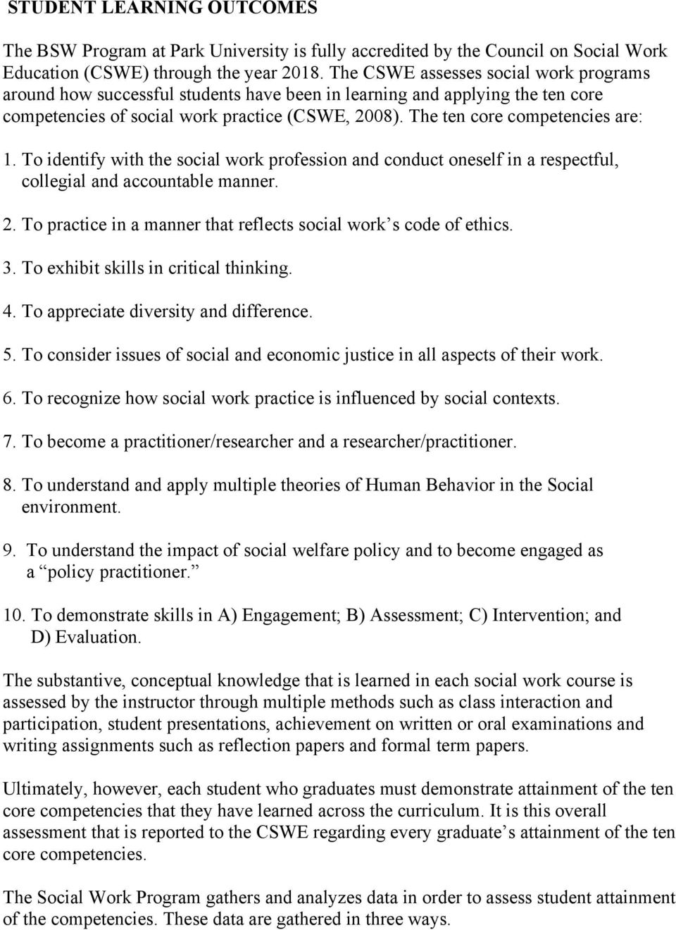 The ten core competencies are: 1. To identify with the social work profession and conduct oneself in a respectful, collegial and accountable manner. 2.