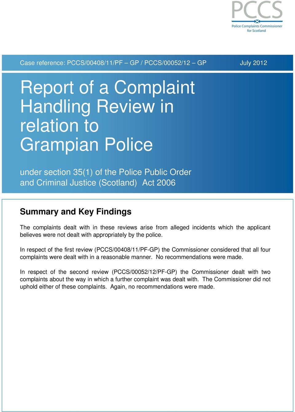 police. In respect of the first review (PCCS/00408/11/PF-GP) the Commissioner considered that all four complaints were dealt with in a reasonable manner. No recommendations were made.