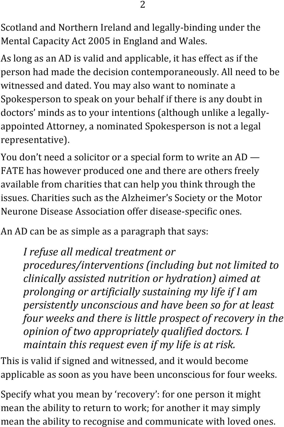 You may also want to nominate a Spokesperson to speak on your behalf if there is any doubt in doctors minds as to your intentions (although unlike a legallyappointed Attorney, a nominated