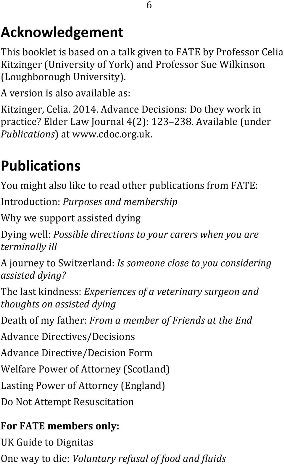 Publications You might also like to read other publications from FATE: Introduction: Purposes and membership Why we support assisted dying Dying well: Possible directions to your carers when you are