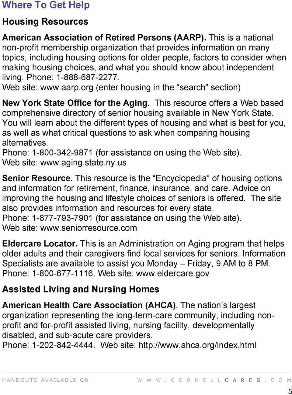 you should know about independent living. Phone: 1-888-687-2277. Web site: www.aarp.org (enter housing in the search section) New York State Office for the Aging.