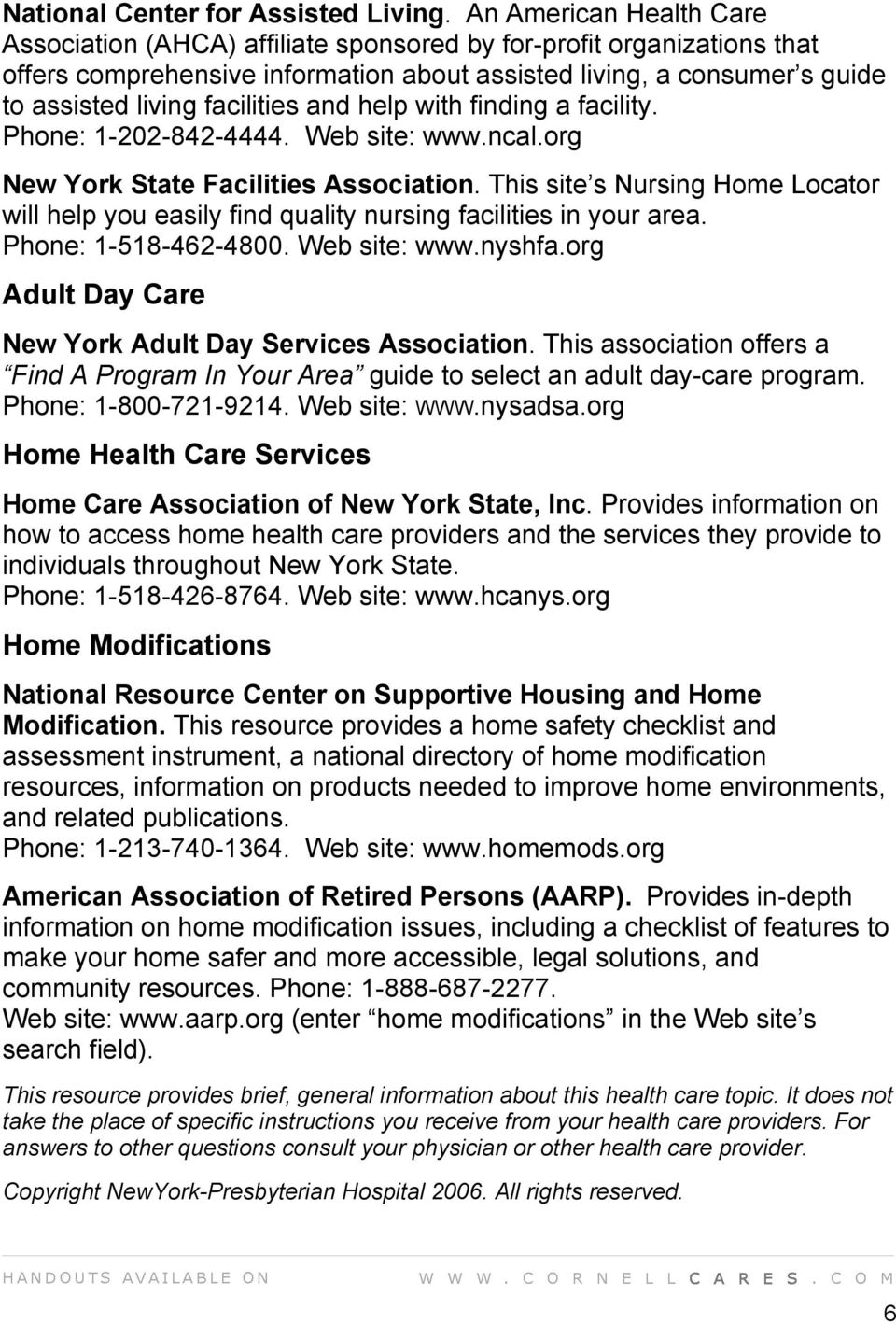 facilities and help with finding a facility. Phone: 1-202-842-4444. Web site: www.ncal.org New York State Facilities Association.