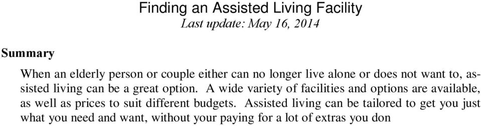 Assisted living can be tailored to get you just what you need and want, without your paying for a lot of extras you don t need or want.
