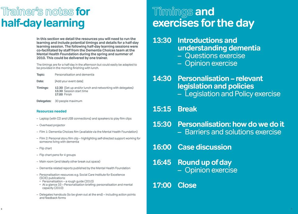 This could be delivered by one trainer. The timings are for a half-day in the afternoon but could easily be adapted to be provided in the morning finishing with lunch.
