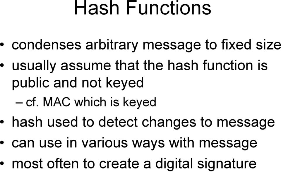 MAC which is keyed hash used to detect changes to message can
