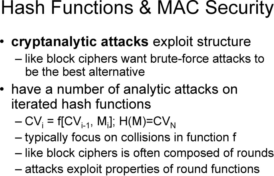 iterated hash functions CV i = f[cv i-1, M i ]; H(M)=CV N typically focus on collisions in