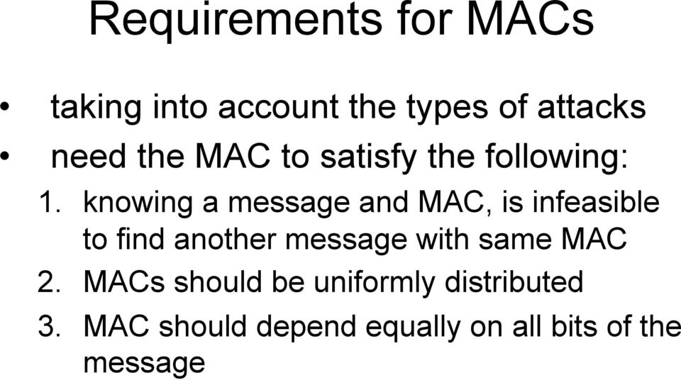 knowing a message and MAC, is infeasible to find another message with