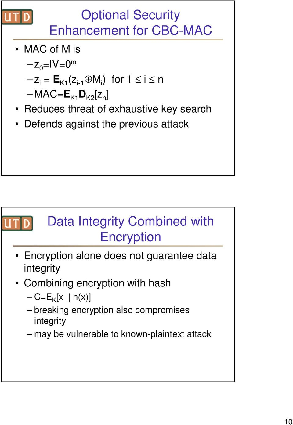 Combined with Encryption Encryption alone does not guarantee data integrity Combining encryption with hash