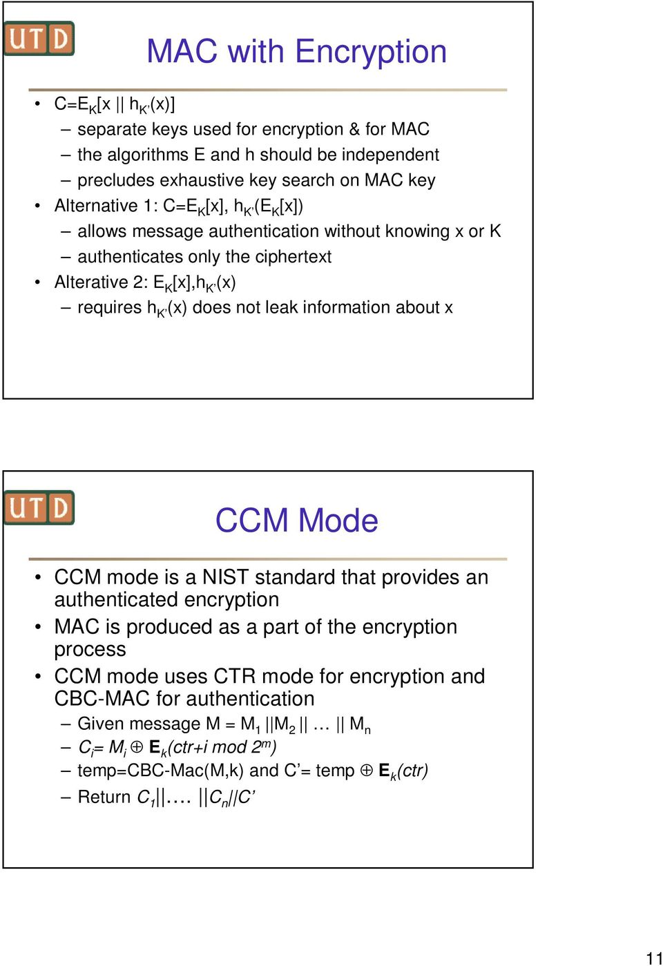 does not leak information about x CCM Mode CCM mode is a NIST standard that provides an authenticated encryption MAC is produced as a part of the encryption process CCM mode