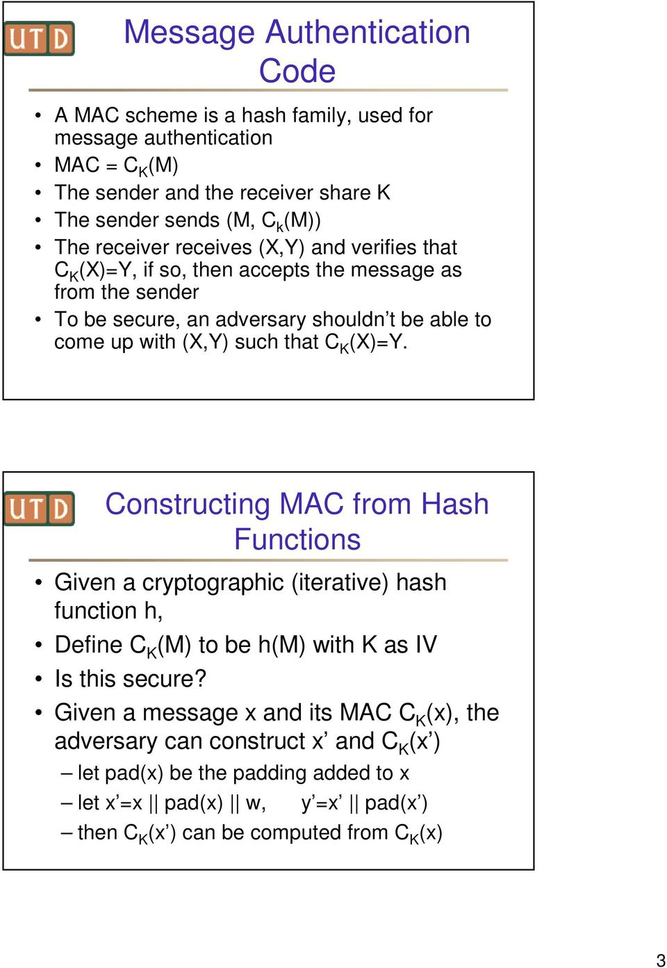 that C K (X)=Y. Constructing MAC from Hash Functions Given a cryptographic (iterative) hash function h, Define C K (M) to be h(m) with K as IV Is this secure?