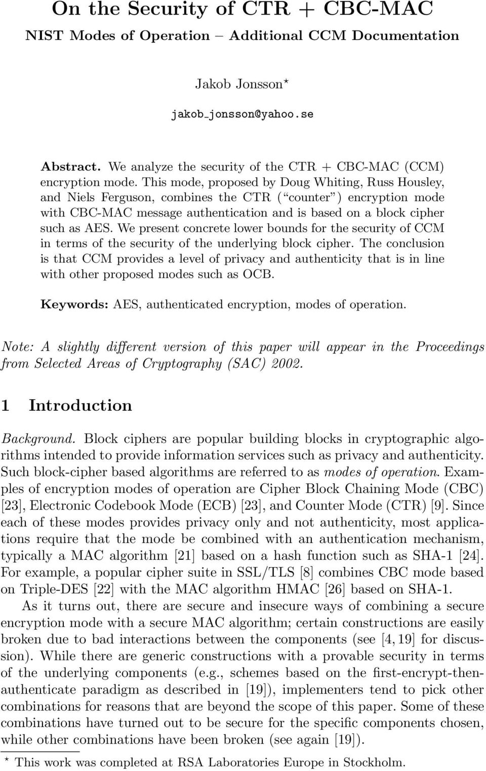 This mode, proposed by Doug Whiting, Russ Housley, and Niels Ferguson, combines the CTR ( counter ) encryption mode with CBC-MAC message authentication and is based on a block cipher such as AES.