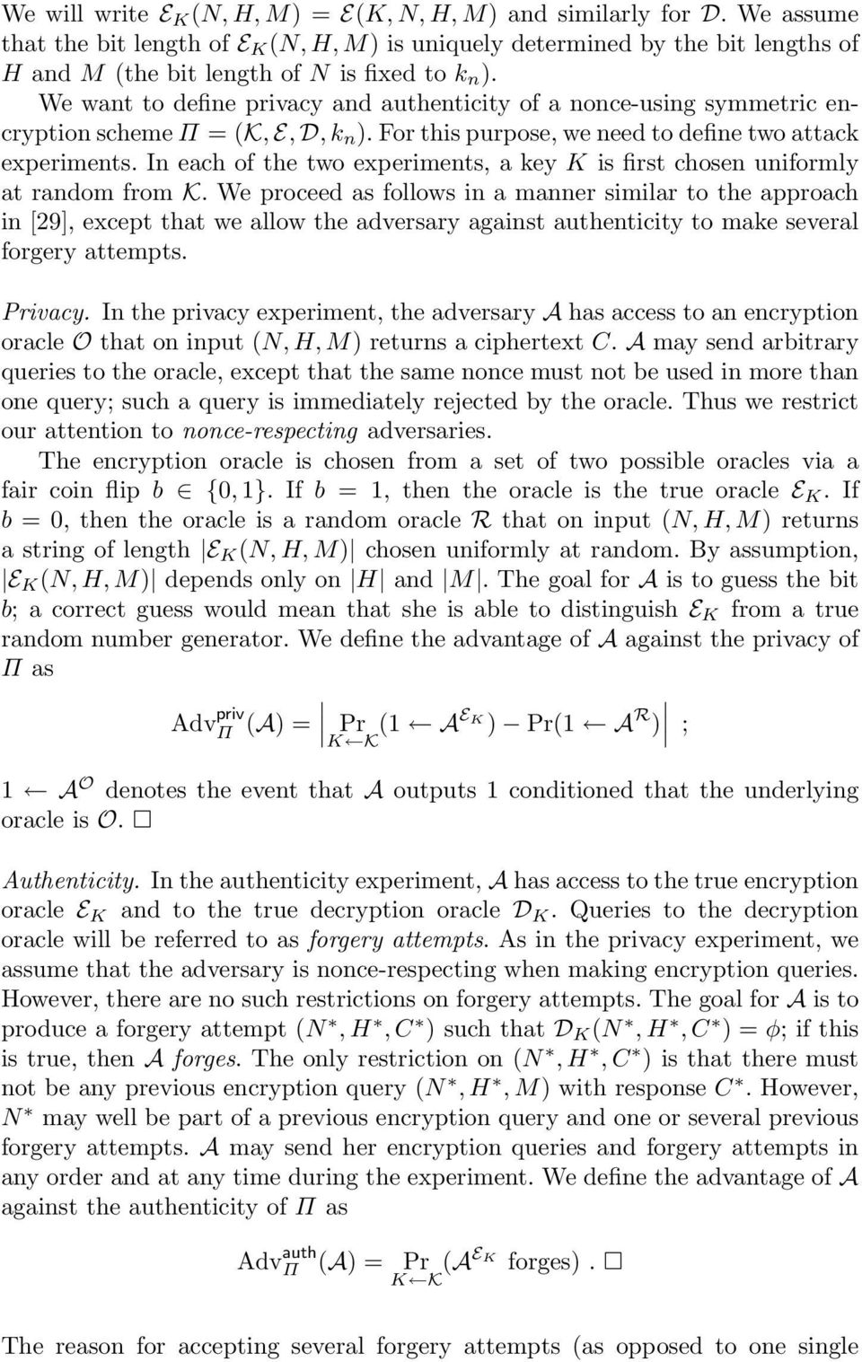 We want to define privacy and authenticity of a nonce-using symmetric encryption scheme Π = (K, E, D, k n ). For this purpose, we need to define two attack experiments.