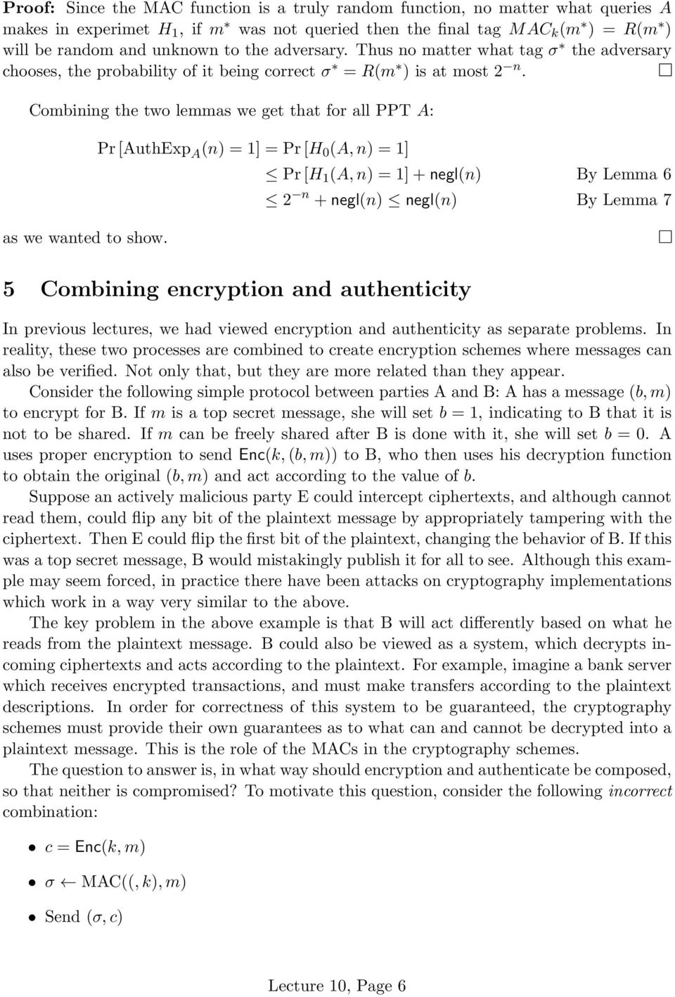 Pr [AuthExp A (n) = 1] = Pr [H 0 (A, n) = 1] Pr [H 1 (A, n) = 1] + negl(n) By Lemma 6 2 n + negl(n) negl(n) By Lemma 7 5 Combining encryption and authenticity In previous lectures, we had viewed