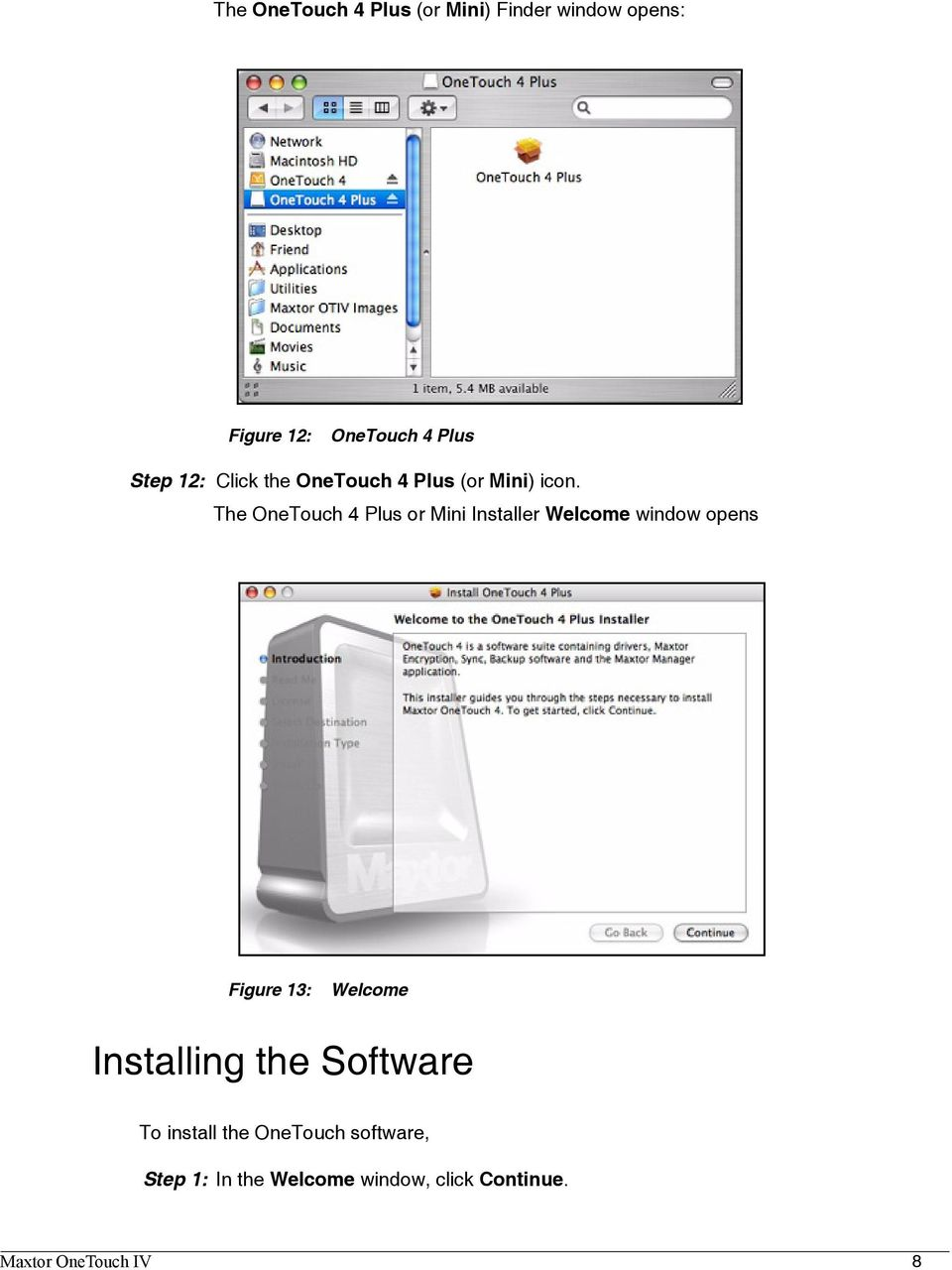 The OneTouch 4 Plus or Mini Installer Welcome window opens Figure 13: Welcome
