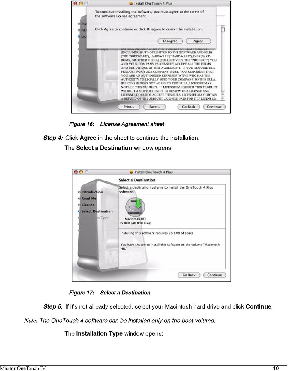 already selected, select your Macintosh hard drive and click Continue.