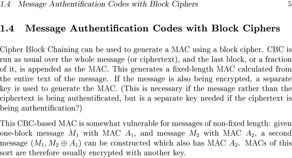 This generates a xed-length MAC calculated from the entire text of the message. If the message is also being encrypted, a separate key is used to generate the MAC.