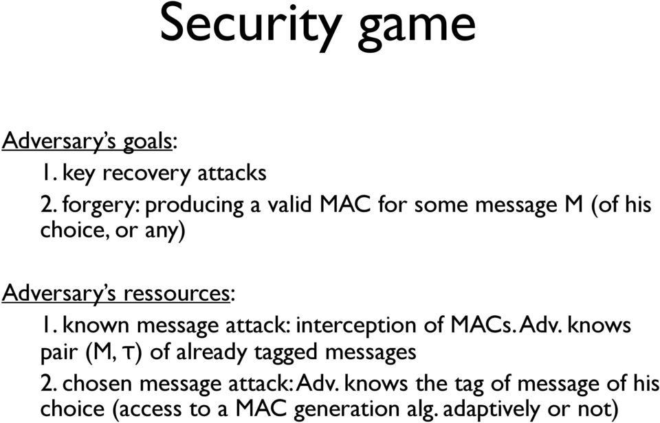 ressources: 1. known message attack: interception of MACs. Adv.
