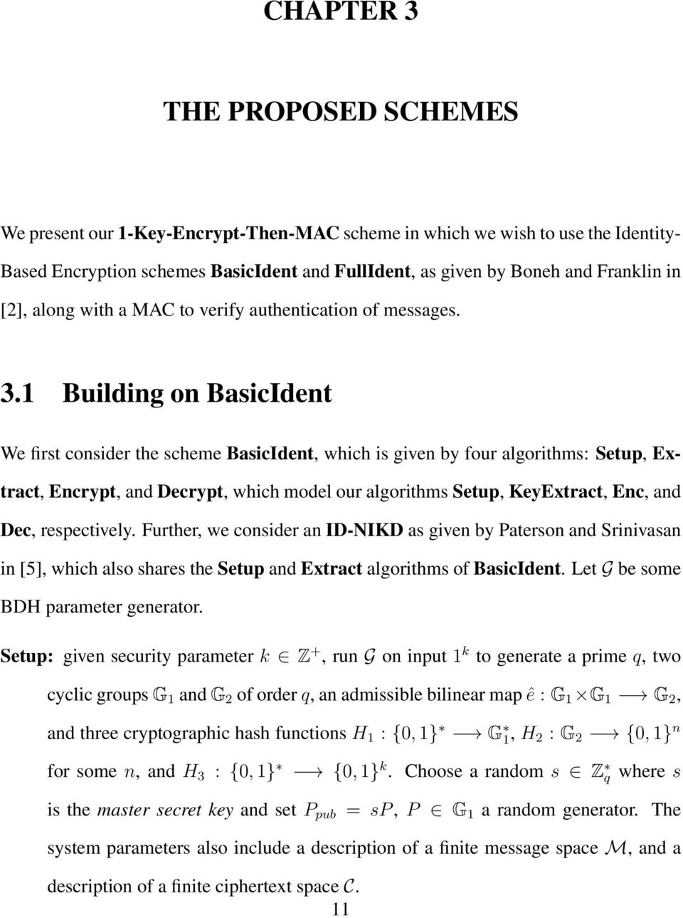 1 Building on BasicIdent We first consider the scheme BasicIdent, which is given by four algorithms: Setup, Extract, Encrypt, and Decrypt, which model our algorithms Setup, KeyExtract, Enc, and Dec,