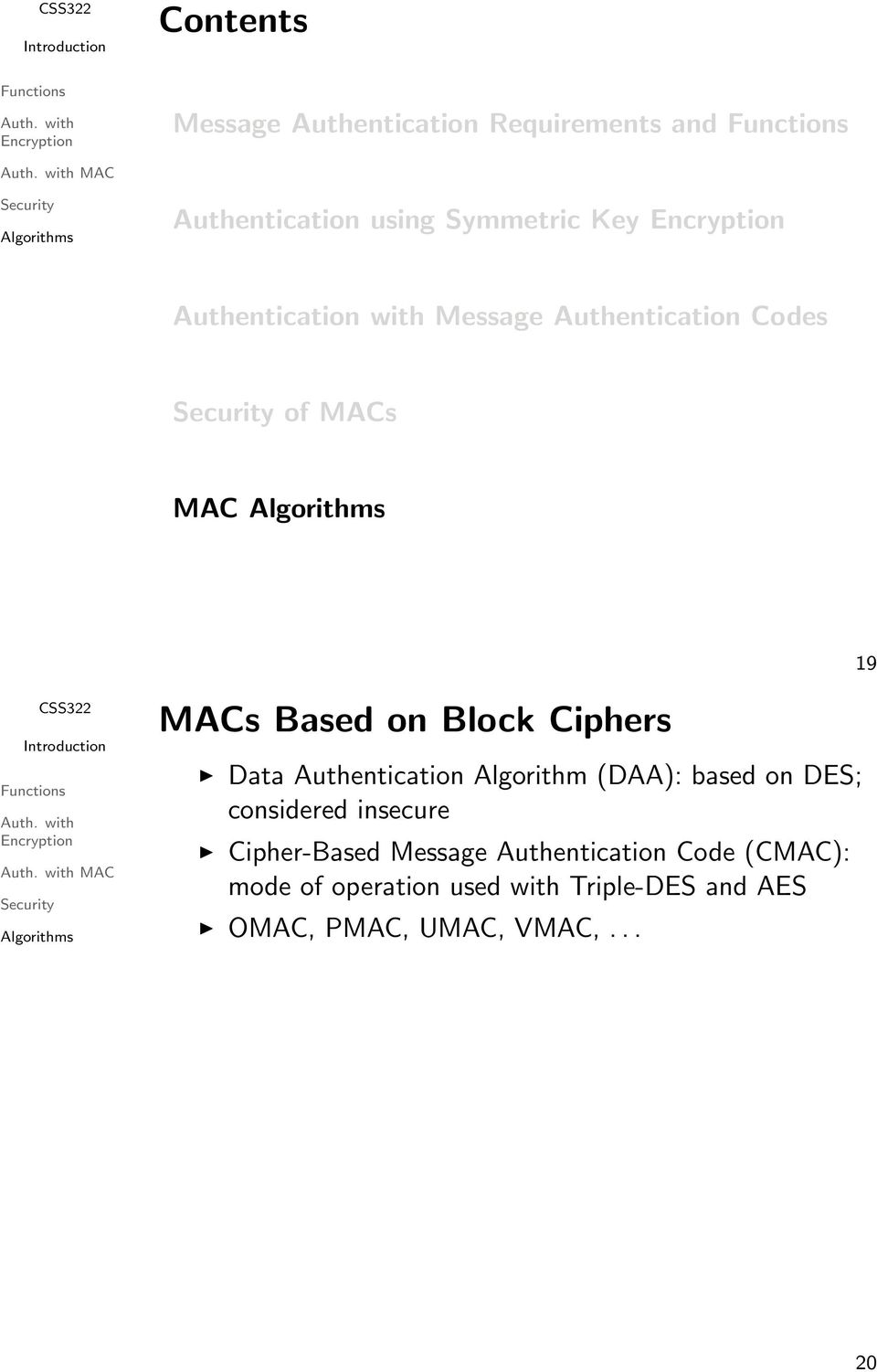 Ciphers Data Authentication Algorithm (DAA): based on DES; considered insecure Cipher-Based