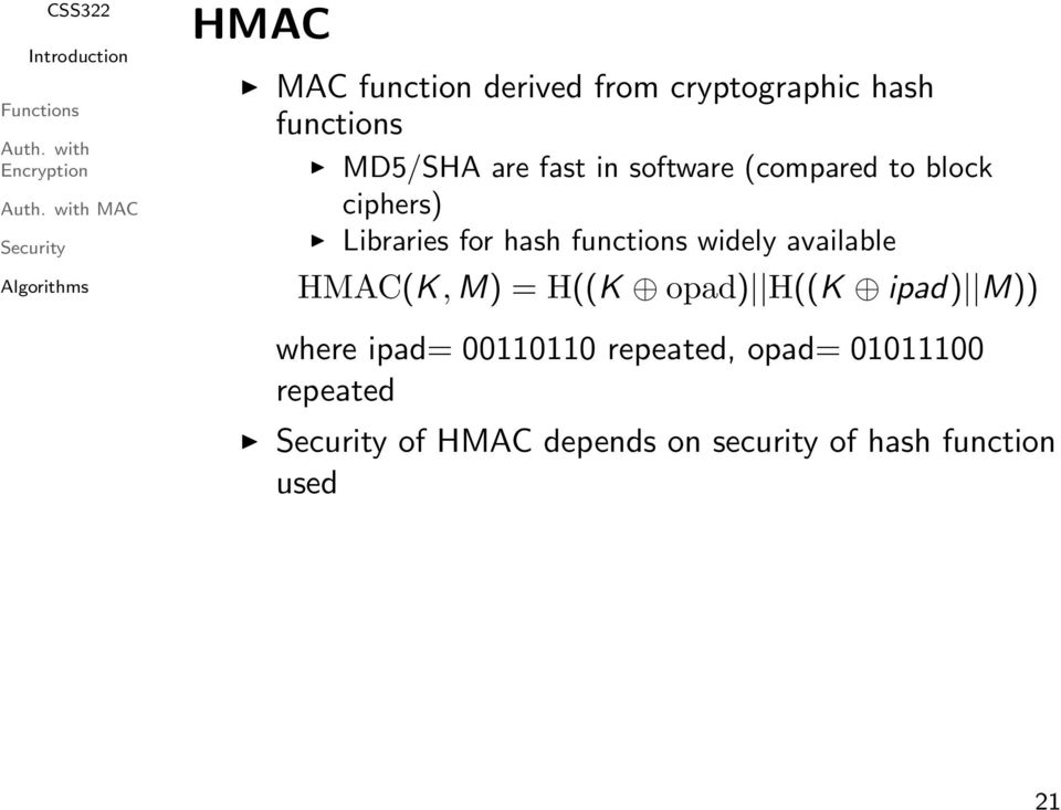 widely available HMAC(K, M) = H((K opad) H((K ipad) M)) where ipad= 00110110