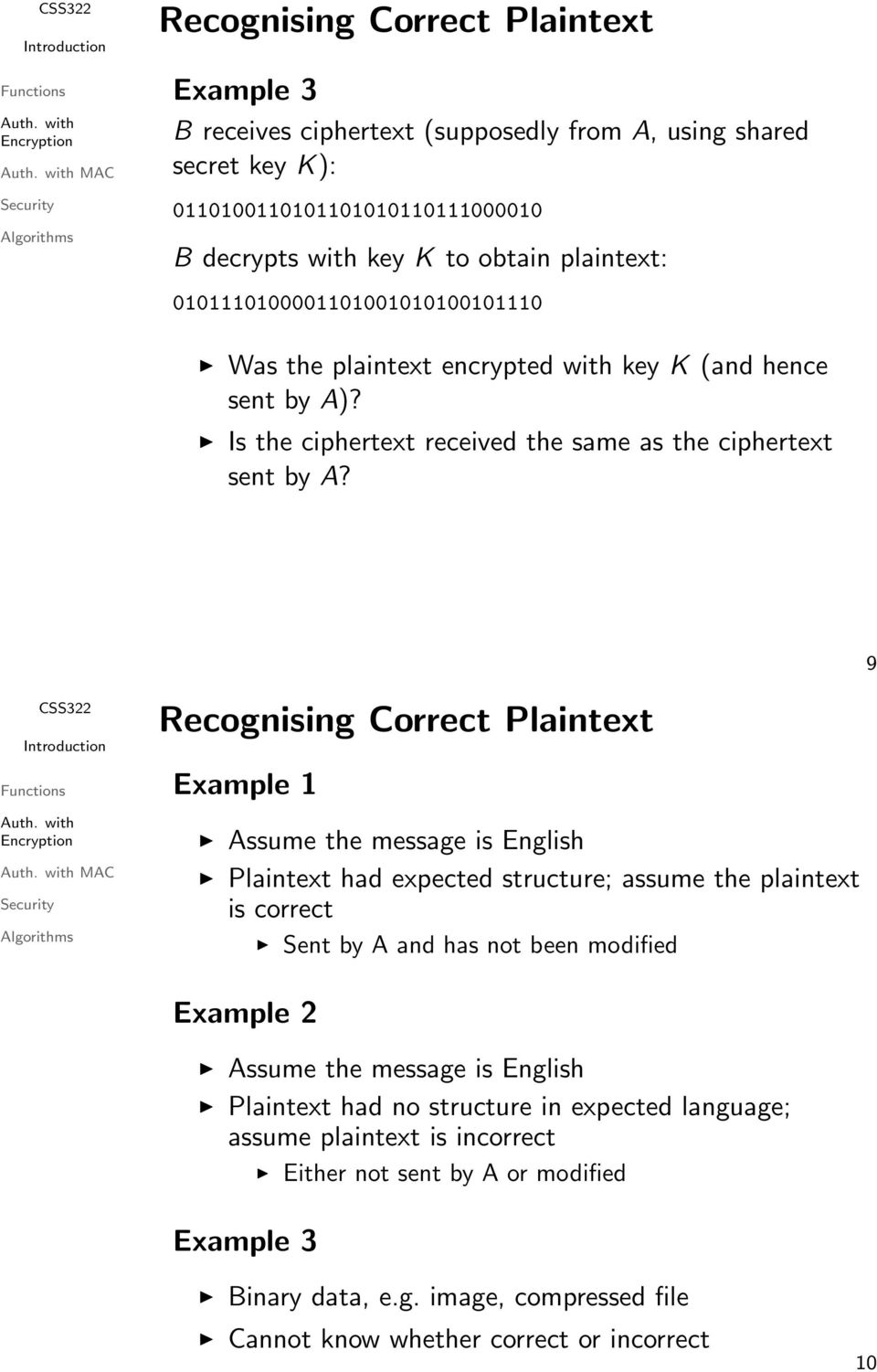 9 MAC Recognising Correct Plaintext Example 1 Assume the message is English Plaintext had expected structure; assume the plaintext is correct Sent by A and has not been modified Example 2
