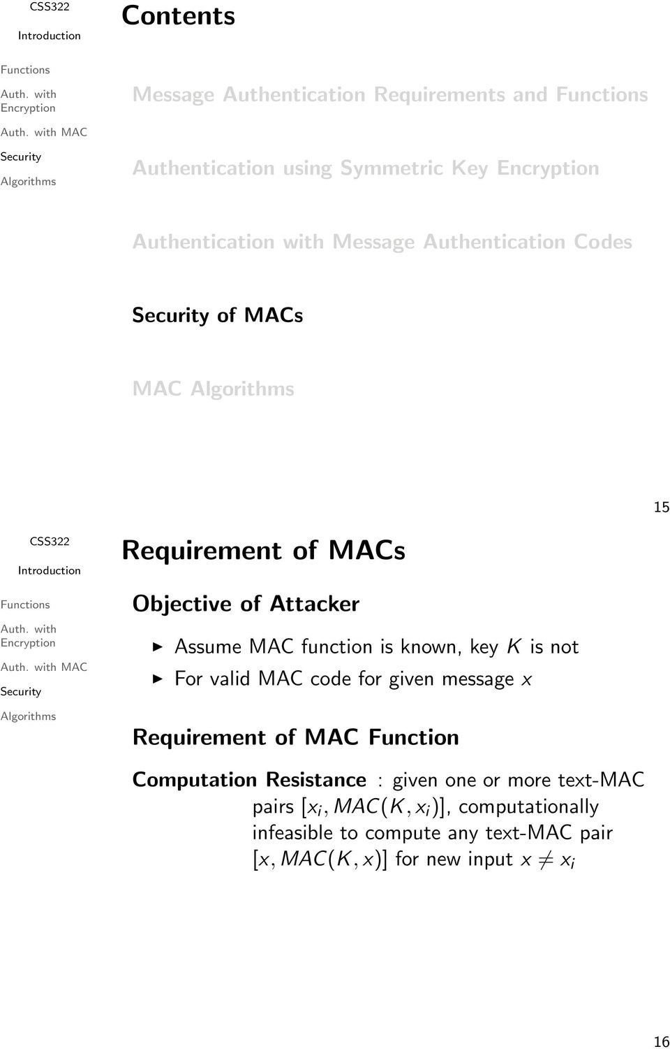 is not For valid MAC code for given message x Requirement of MAC Function Computation Resistance : given one or more