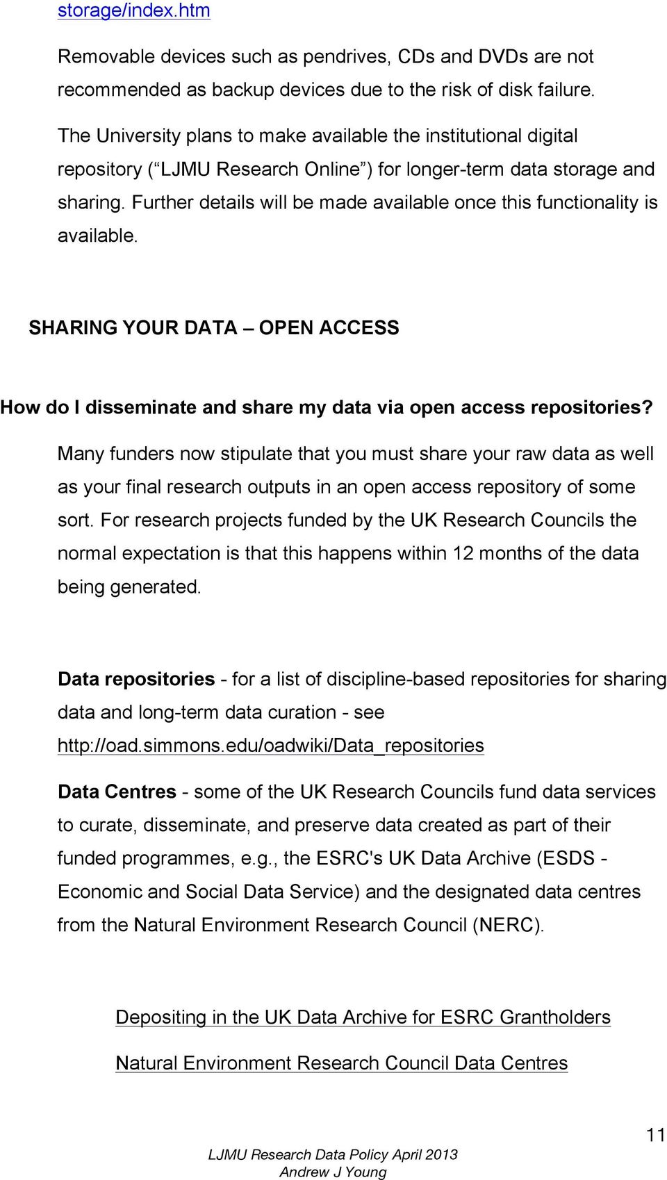 Further details will be made available once this functionality is available. SHARING YOUR DATA OPEN ACCESS How do I disseminate and share my data via open access repositories?