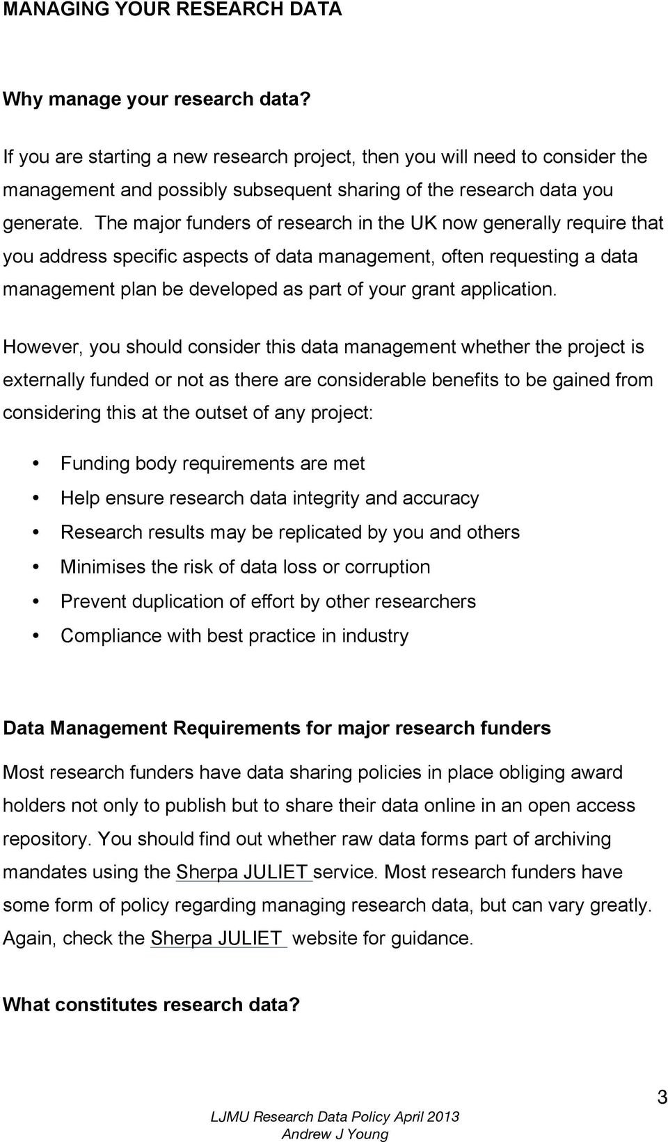 The major funders of research in the UK now generally require that you address specific aspects of data management, often requesting a data management plan be developed as part of your grant