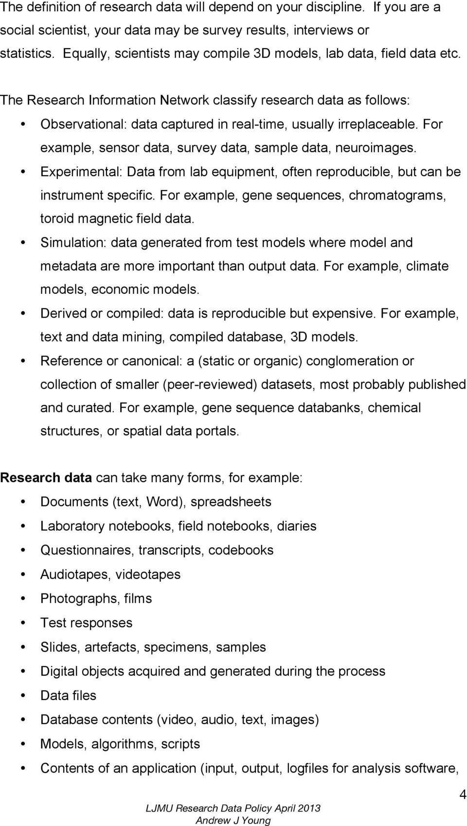 The Research Information Network classify research data as follows: Observational: data captured in real-time, usually irreplaceable. For example, sensor data, survey data, sample data, neuroimages.