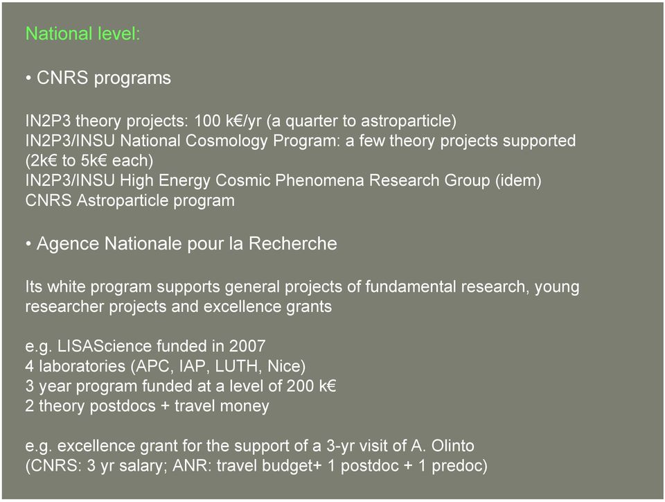 of fundamental research, young researcher projects and excellence grants e.g. LISAScience funded in 2007 4 laboratories (APC, IAP, LUTH, Nice) 3 year program funded at a level of 200 k 2 theory postdocs + travel money e.