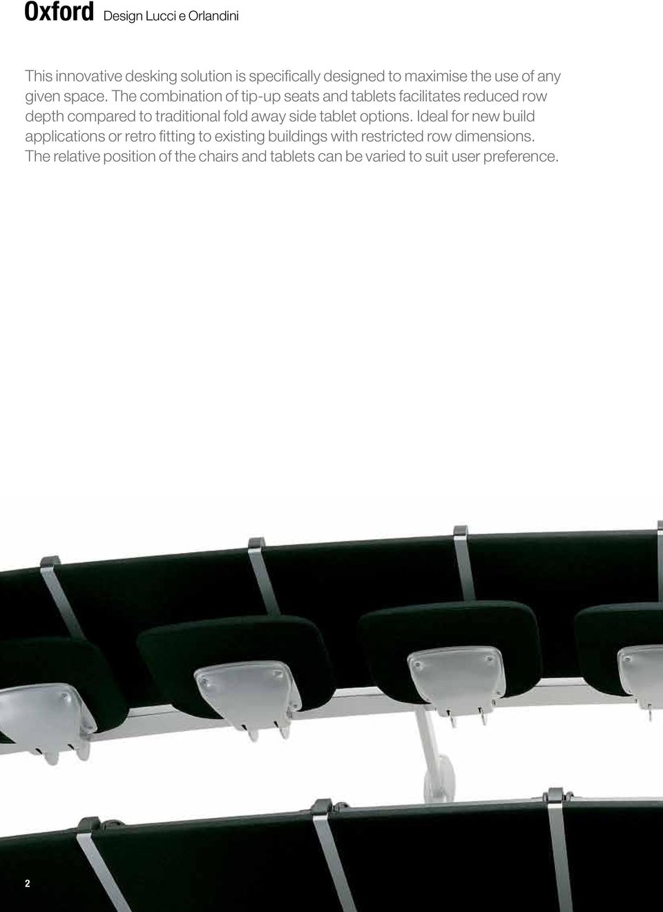 The combination of tip-up seats and tablets facilitates reduced row depth compared to traditional fold away side
