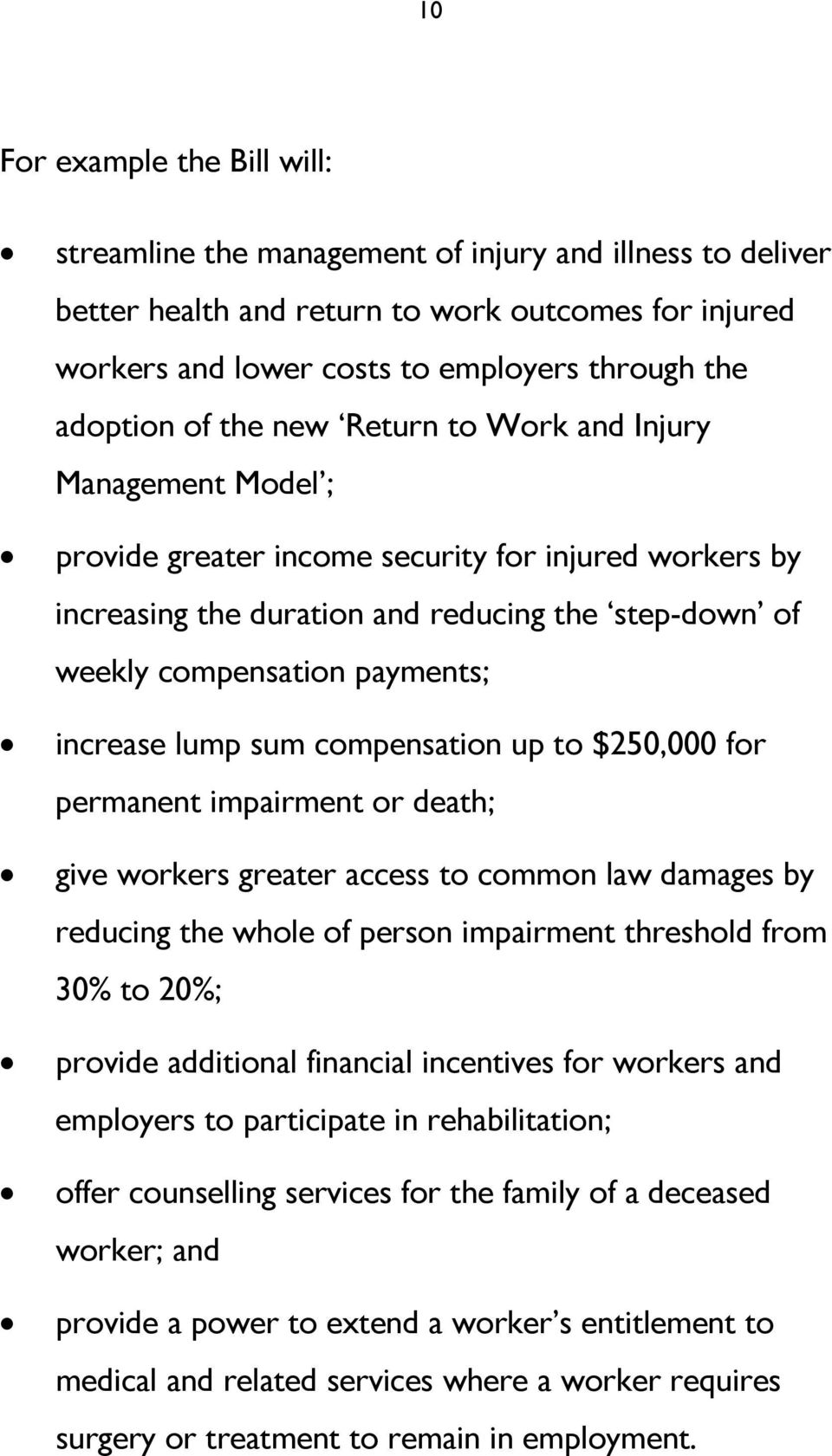 payments; increase lump sum compensation up to $250,000 for permanent impairment or death; give workers greater access to common law damages by reducing the whole of person impairment threshold from