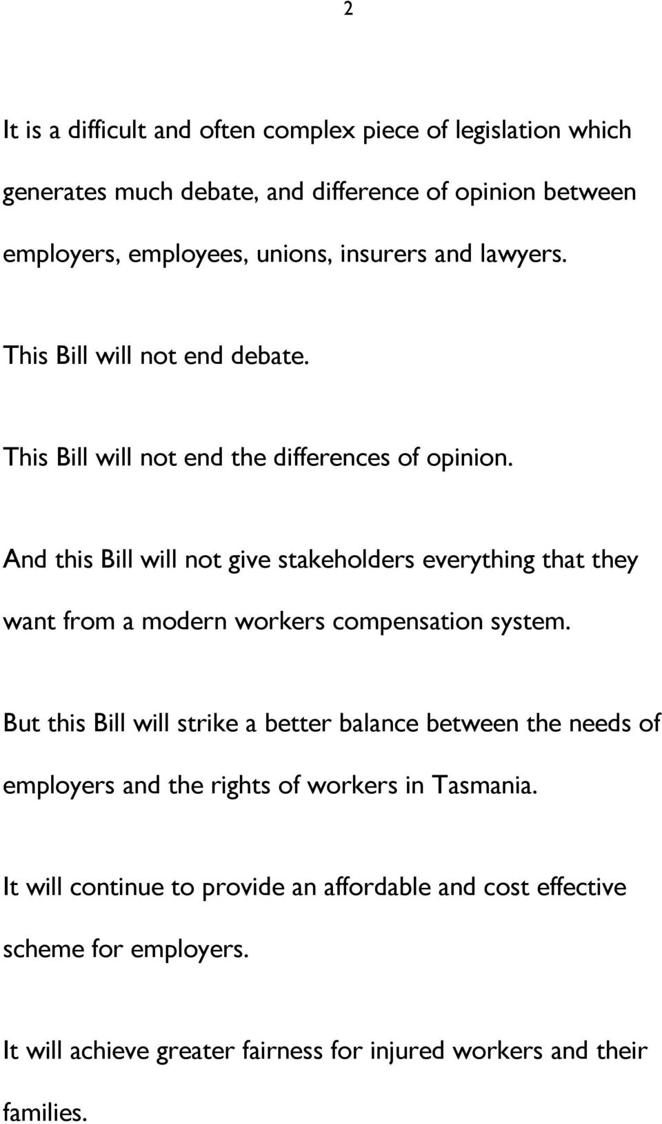 And this Bill will not give stakeholders everything that they want from a modern workers compensation system.