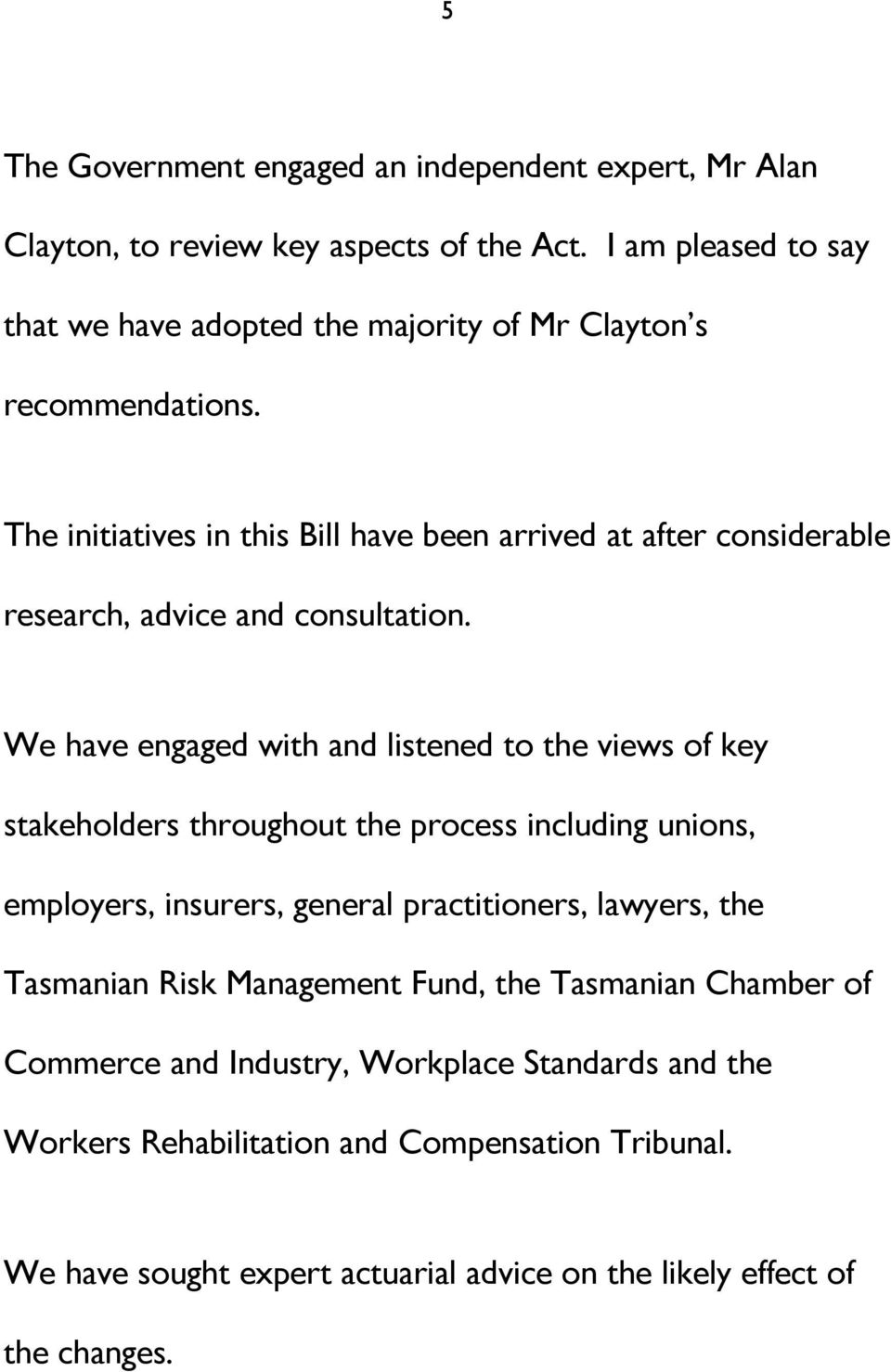 The initiatives in this Bill have been arrived at after considerable research, advice and consultation.