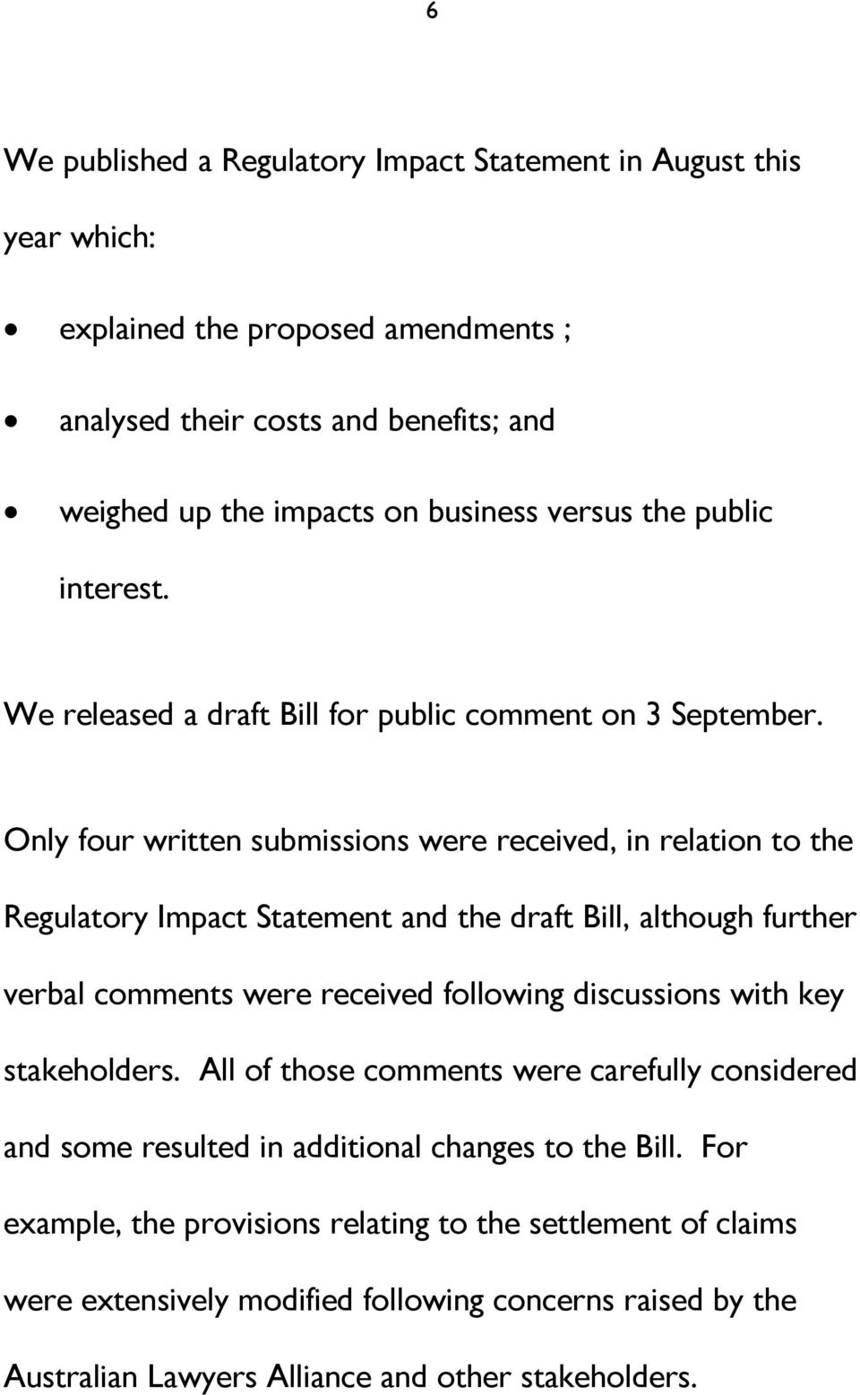Only four written submissions were received, in relation to the Regulatory Impact Statement and the draft Bill, although further verbal comments were received following discussions with