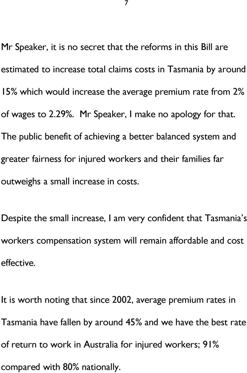 The public benefit of achieving a better balanced system and greater fairness for injured workers and their families far outweighs a small increase in costs.