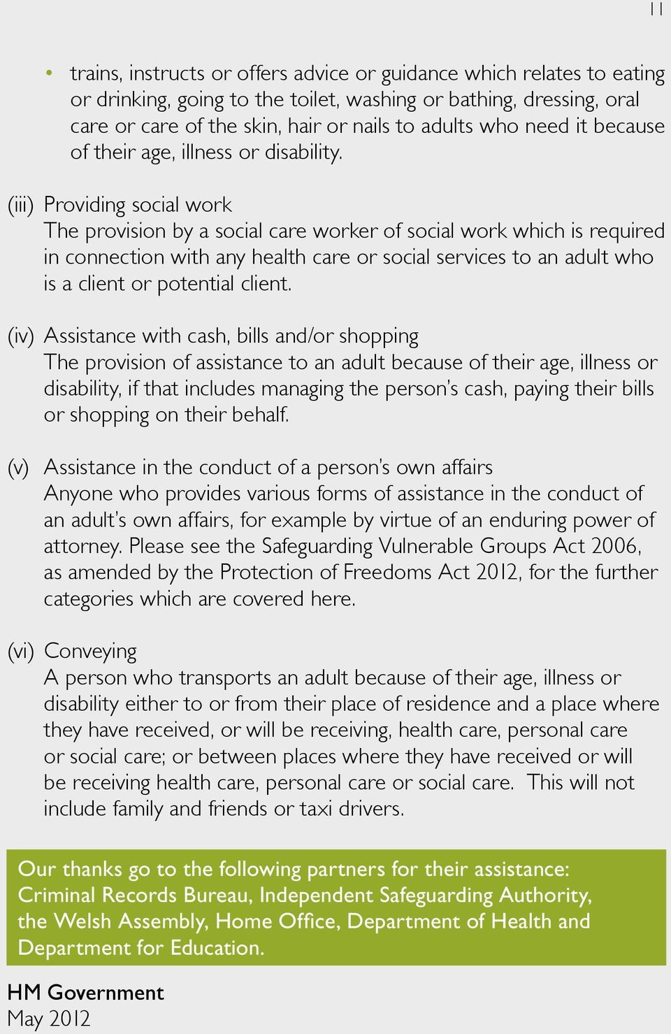 (iii) Providing social work The provision by a social care worker of social work which is required in connection with any health care or social services to an adult who is a client or potential
