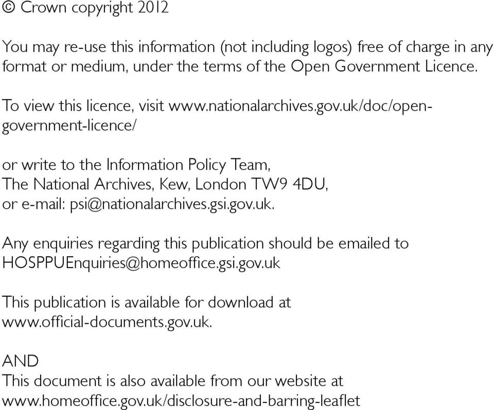 uk/doc/opengovernment-licence/ or write to the Information Policy Team, The National Archives, Kew, London TW9 4DU, or e-mail: psi@nationalarchives.gsi.gov.uk. Any enquiries regarding this publication should be emailed to HOSPPUEnquiries@homeoffice.