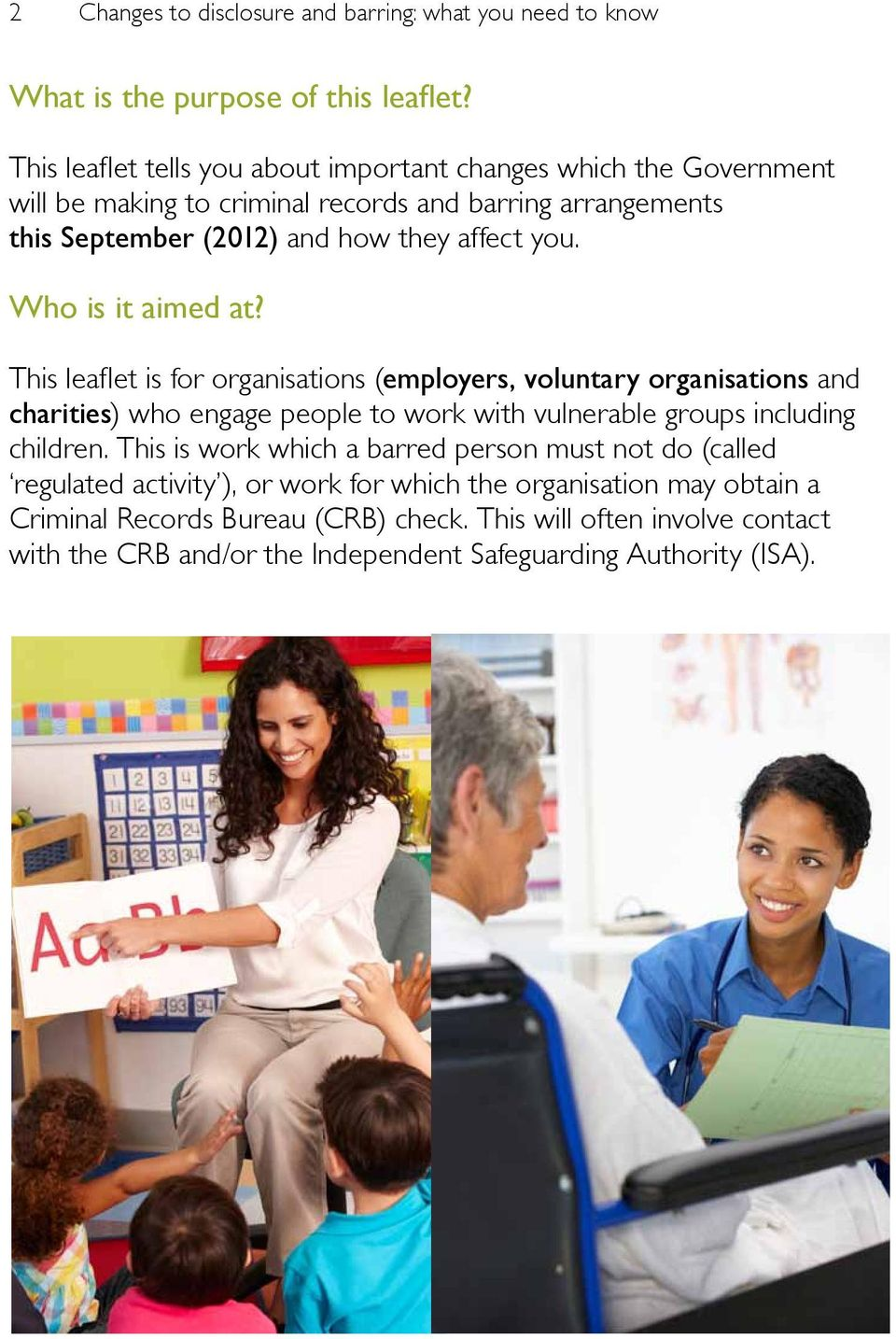 Who is it aimed at? This leaflet is for organisations (employers, voluntary organisations and charities) who engage people to work with vulnerable groups including children.