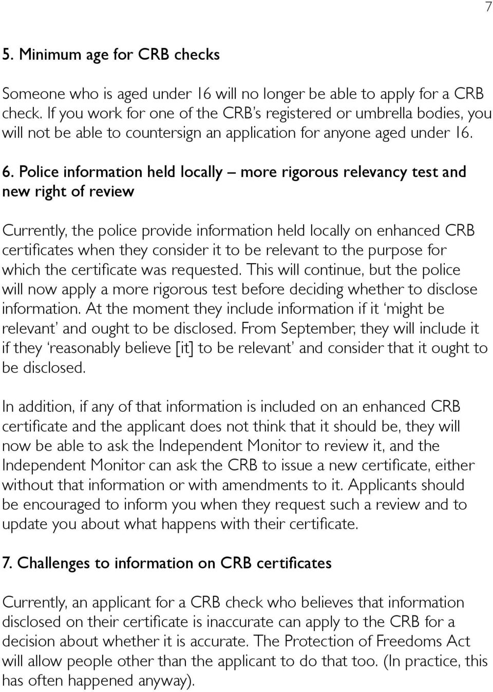 Police information held locally more rigorous relevancy test and new right of review Currently, the police provide information held locally on enhanced CRB certificates when they consider it to be