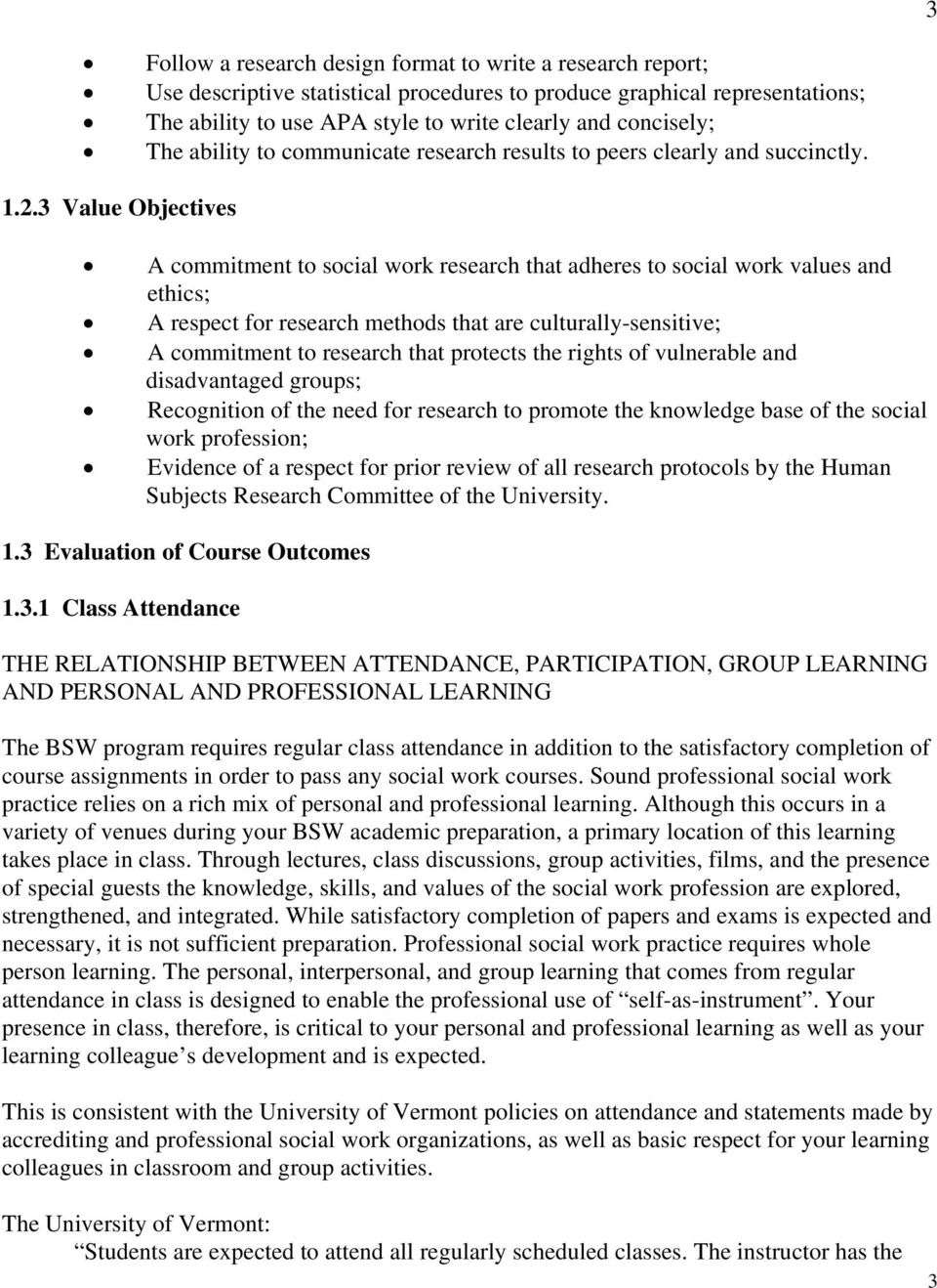3 Value Objectives A commitment to social work research that adheres to social work values and ethics; A respect for research methods that are culturally-sensitive; A commitment to research that